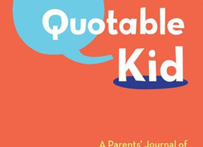 My Quotable Kid A Parents' Journal of Unforgettable Quotes