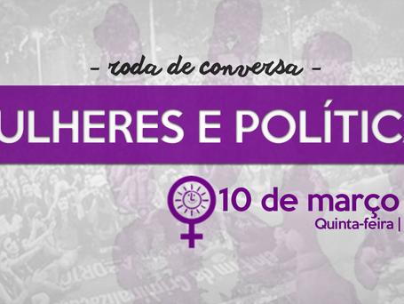 """Roda de conversa """"Mulheres e Política"""" quinta (10) às 19h na sede"""