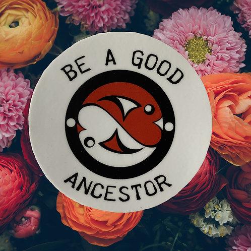"""3"""" Be A Good Ancestor Sticker"""