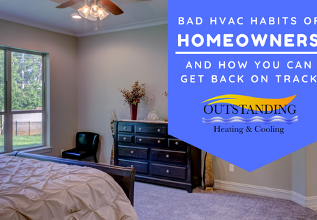Bad HVAC Habits Of Homeowners And How You Can Get Back On Track