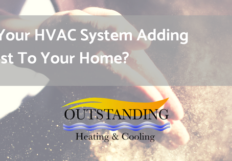 Is Your HVAC System Adding Dust To Your Home?