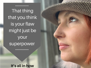 """What if our """"flaws"""" are actually our superpower?"""