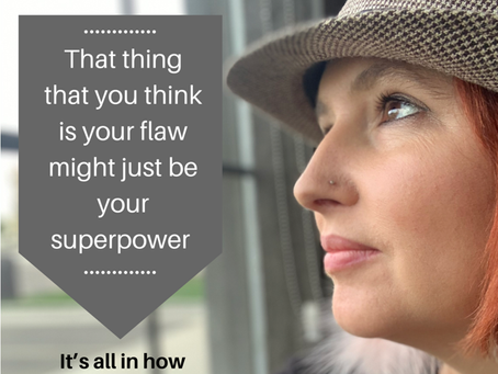 "What if our ""flaws"" are actually our superpower?"