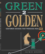 Green 2 Golden Customer Success that produces Real ROI book