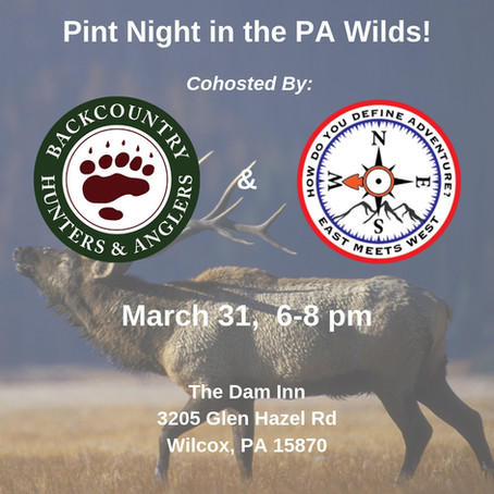 EAST MEETS WEST/BACKCOUNTRY HUNTERS & ANGLERS PINT NIGHT IN THE PA WILDS