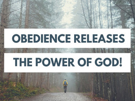 OBEDIENCE RELEASES GOD'S POWER
