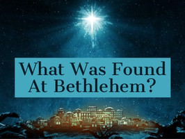 What Was Found At Bethlehem
