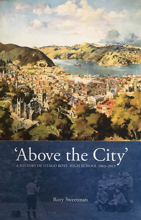 Above the City. A History of Otago Boys' High School 1863-2013