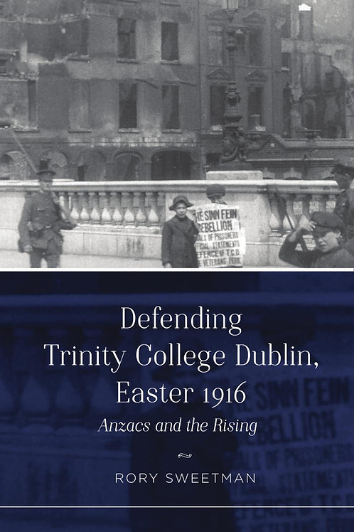 Defending Trinity College Dublin, Easter 1916: Anzacs and the Rising