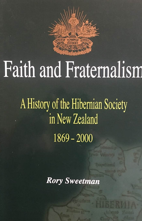 Faith and Fraternalism: A History of the Hibernian Society in New Zealand