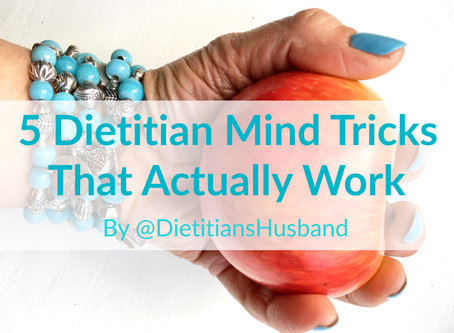 5 Dietitian Mind Tricks that Actually Work | Guest Post by @DietitiansHusband