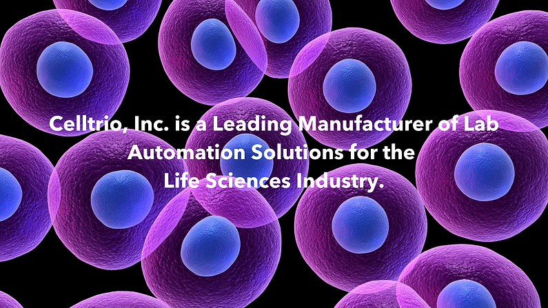 Celltrio, Inc. is a Leading Manufacturer of Lab Automation Solutions for The Life Sciences