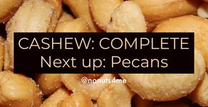 Cashew Complete. Next Up: Pecans!