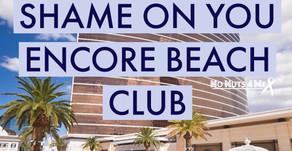 Shame on you, Encore Beach Club.