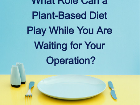 What Role Can a Plant-Based Diet Play While You Are Waiting for Your Operation?