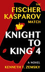 Knight to King 4: The Fischer Kasparov Match by author Kenneth T. Zemsky coming to Amazon in February!  Read Ken Zemsky's blog and sign up for updates!