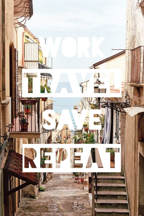 WORK TRAVEL SAVE REPEAT - Travel Quotes