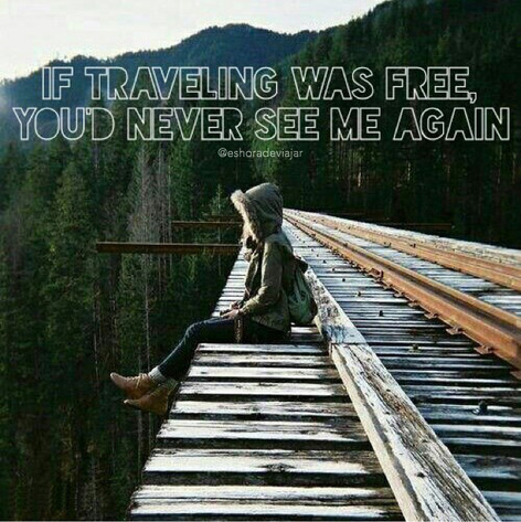 if travelling was free, you'd never see me again - Travel Quotes
