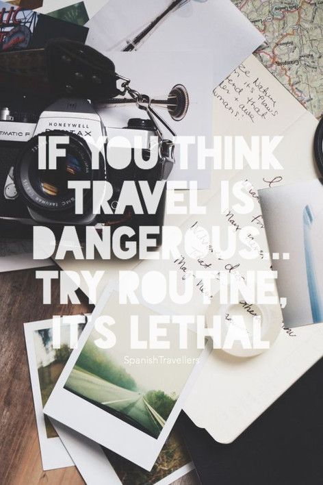 If you think traver is dangerous... try routine its lethal - Travel Quotes