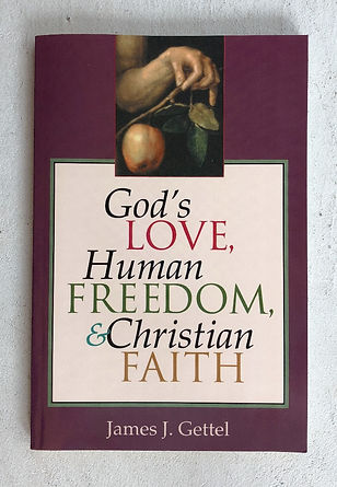 God's Love, Human Freedom, & Christian Faith book by Jim Gettel