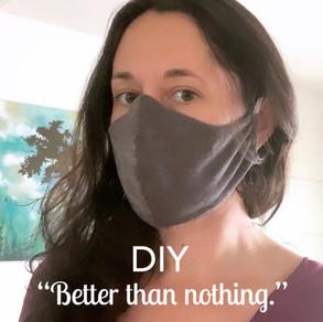 """Coronavirus Inspired """"Better than nothing"""" mask"""