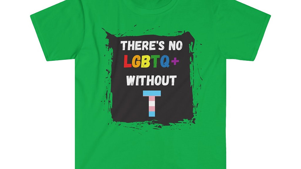 THERE'S NO LGBTQ+ WITHOUT T Unisex Softstyle T-Shirt