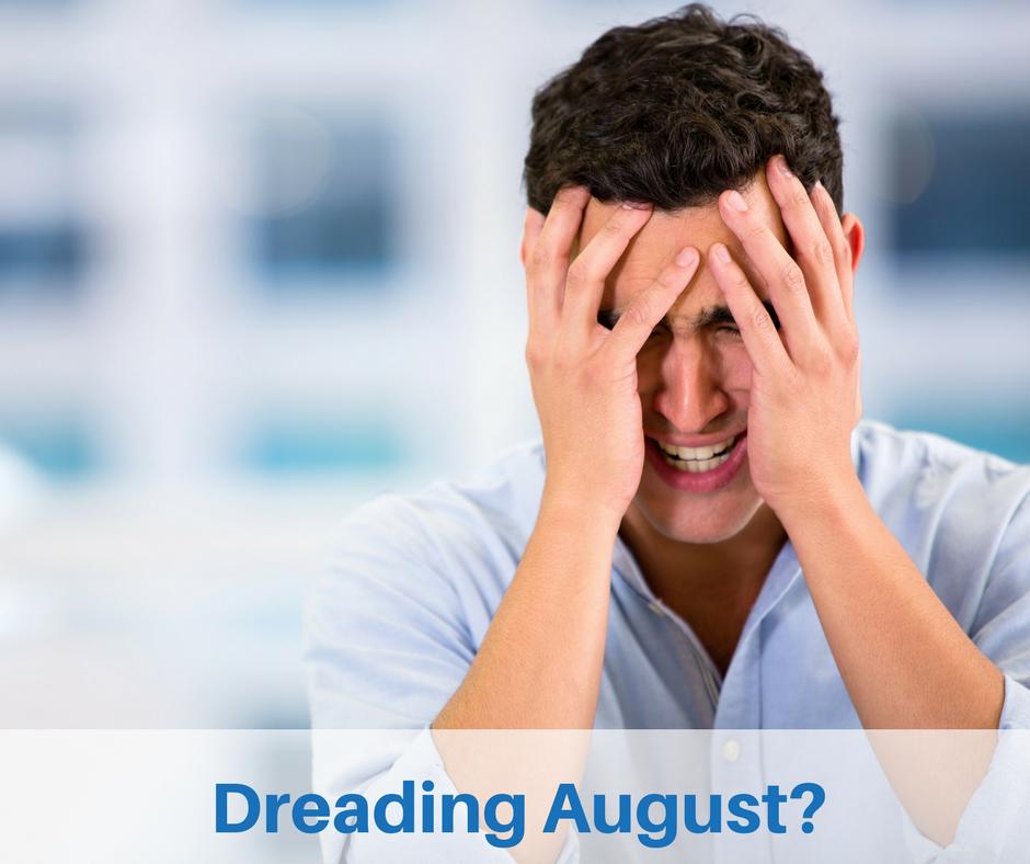 Dreading August?