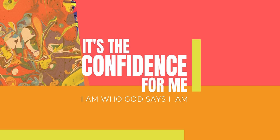 It's the Confidence For Me: I Am Who God Says I Am