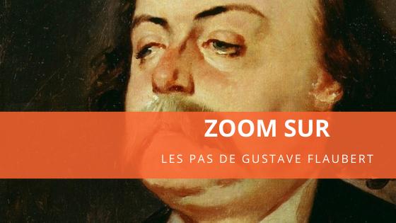 Zoom sur les pas de Gustave Flaubert