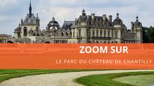 Zoom sur le parc du château de Chantilly
