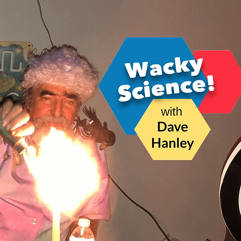 Wacky Science! with Dave Hanley