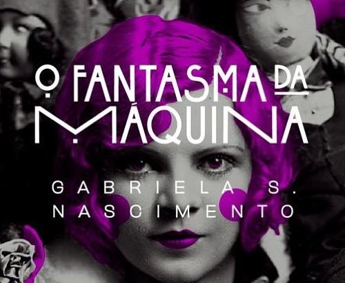"""Resenha: """"O Fantasma da Máquina"""" de Gabriela S. Nascimento"""