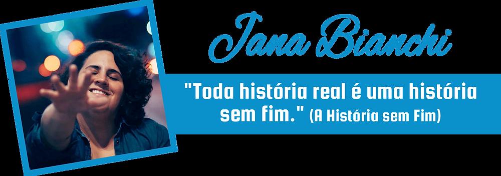 """Assinatura Jana Bianchi - Frase: """"Toda história real é uma história sem fim."""""""