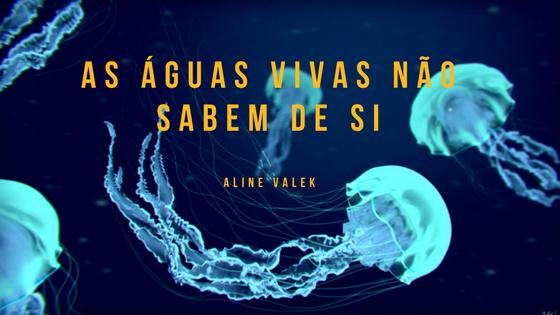 """Resenha: """"As Águas-Vivas não Sabem de Si"""" de Aline Valek"""