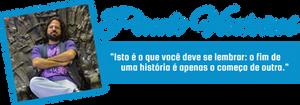 """Assinatura Paulo Vinicius - Frase: """"Isto é o que você deve se lembrar: o fim de uma história é apenas o começo de outra."""""""