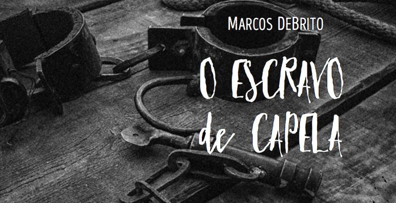 "Resenha: ""O Escravo de Capela"" de Marcos DeBrito"