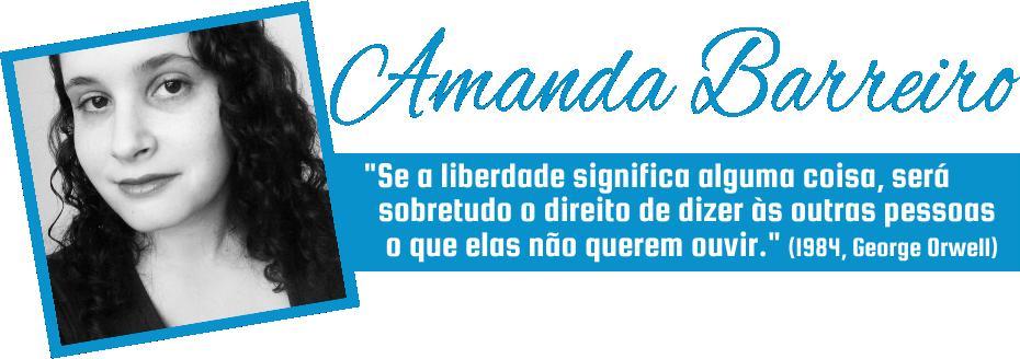 """Assinatura Amanda Barreiro - Frase: """"Se a liberdade significa alguma coisa, será sobretudo o direito de dizer às outras pessoas o que elas não querem ouvir."""""""