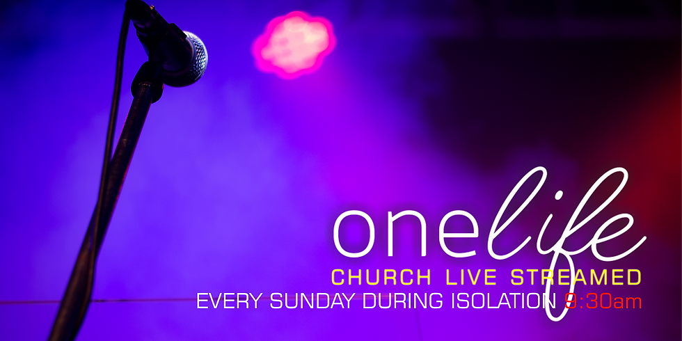 ONE LIFE LIVE STREAMED CHURCH SERVICE