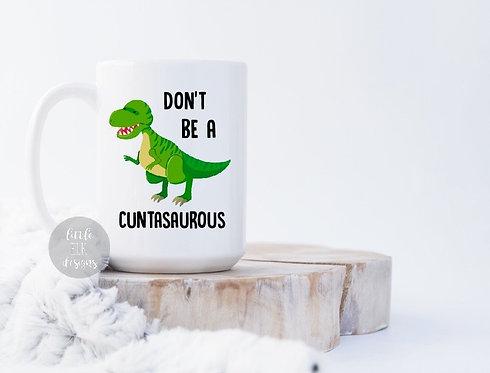 Don't Be A Cuntasaurous 15 oz Coffee Mug