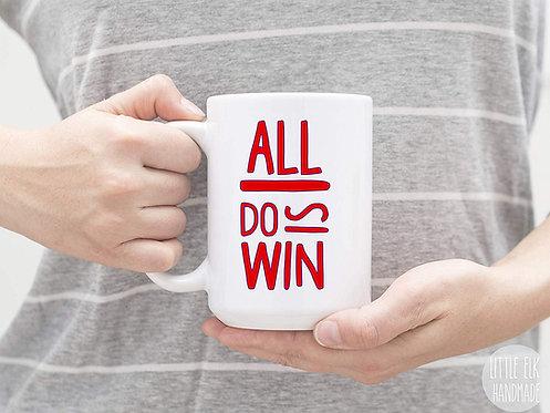 All I Do Is Win 15 oz Coffee Mug