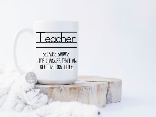 Teacher Because Badass Life Changer 15 oz Coffee Mug