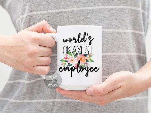 World's Okayest Employee Mug Employee Appreciation Gifts Employee Recognition