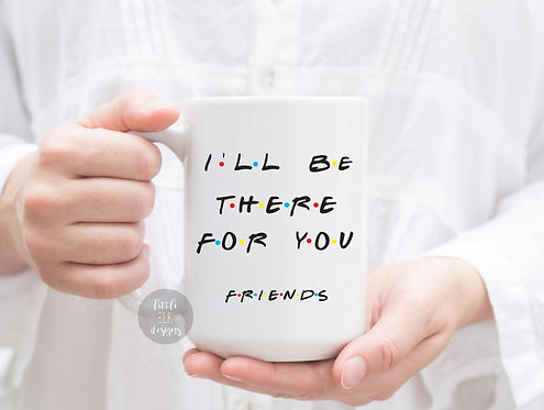 I'll Be There for you Friends 15 oz Coffee Mug