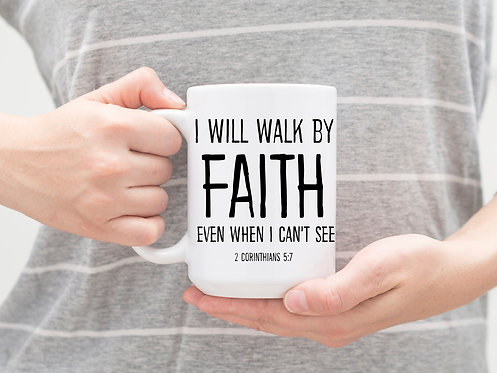 I Will Walk By Faith Even When I Can't See 15 oz Coffee Mug