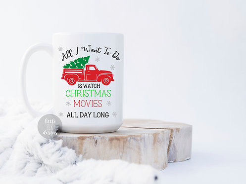 All I Want To Do Is Watch Christmas Movies All Day Long 15 oz Coffee Mug Gift