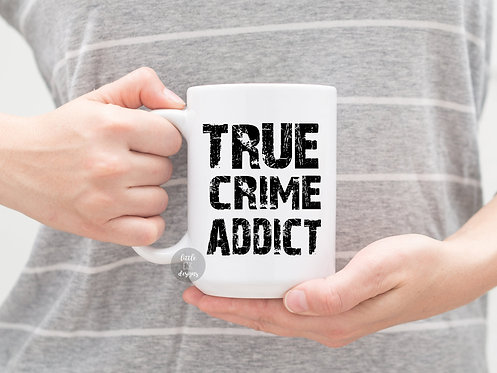 True Crime Addict 15 oz Coffee Mug