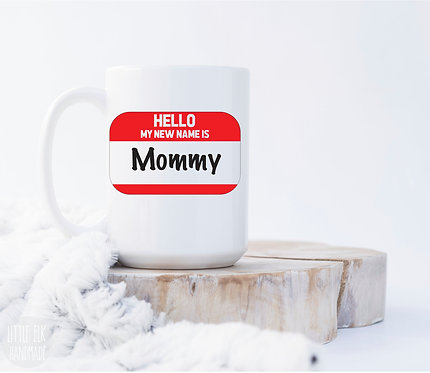 Personalized New Mom Mug - Hello My New Name Is Mommy - Gift for Expecting New M