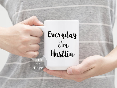 Everyday I'm Hustlin 15 oz Coffee Mug