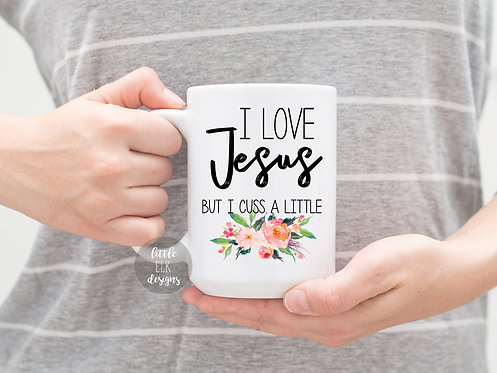 I Love Jesus But I Cuss A Little Mug - Funny Religious Gift Cussing Words 15 oz