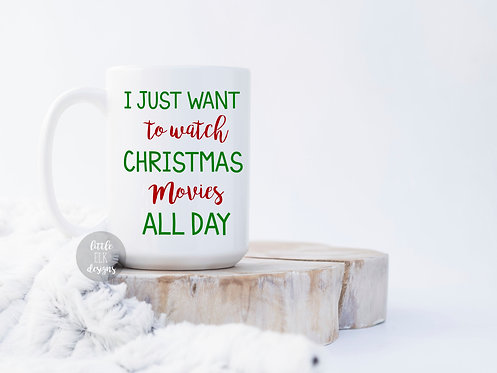 I Just Want To Watch Christmas Movies All Day 15 oz Coffee Mug